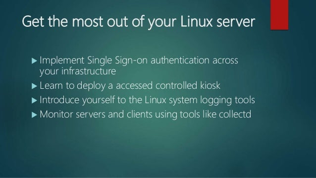 Get the most out of your Linux server  Implement Single Sign-on authentication across your infrastructure  Learn to depl...