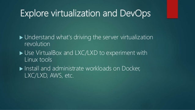 Explore virtualization and DevOps  Understand what's driving the server virtualization revolution  Use VirtualBox and LX...
