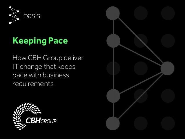 How CBH Group deliver IT change that keeps pace with business requirements Keeping Pace