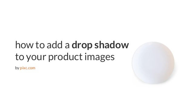 eCommerce tips | pixc.com how to add a drop shadow to your product images by pixc.com