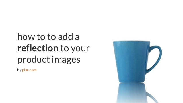 eCommerce tips | pixc.com how to to add a reflection to your product images by pixc.com