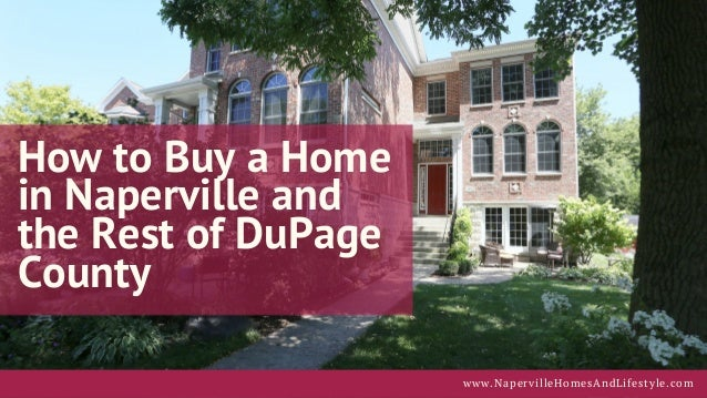 How to Buy a Home in Naperville and the Rest of DuPage County www.NapervilleHomesAndLifestyle.com