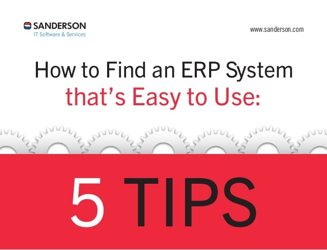 www.sanderson.comHow to Find an ERP Systemthat's Easy to Use:5 TIPS