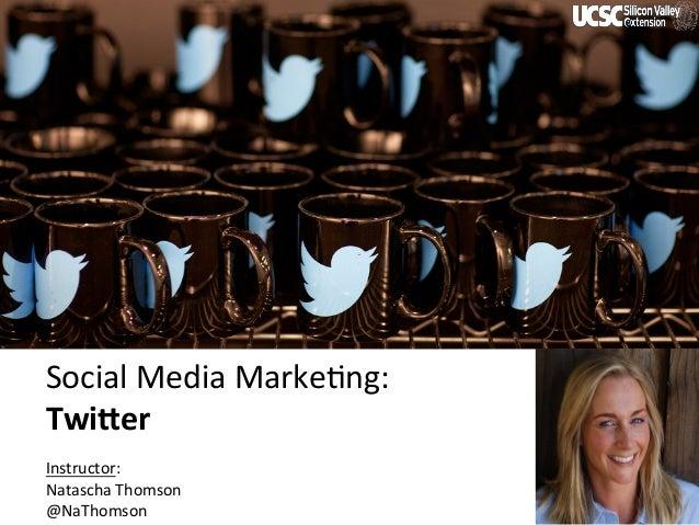 CnfidentialMarketingXLerator SocialMediaMarke-ng: Twi$er  Instructor: NataschaThomson @NaThomson