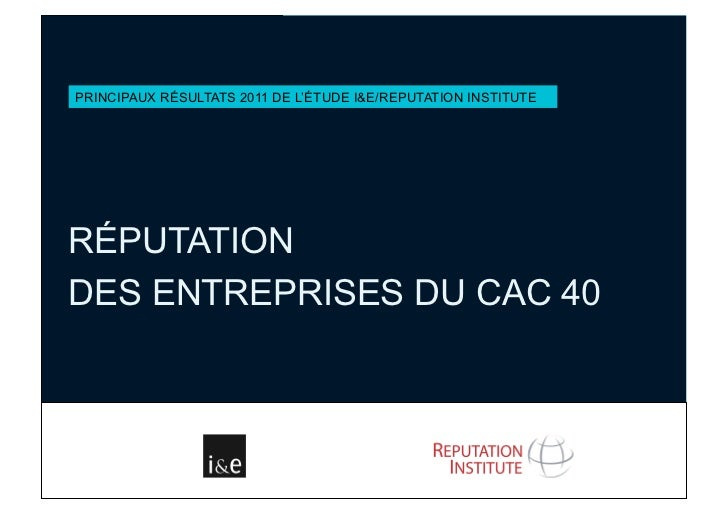 PRINCIPAUX RÉSULTATS 2011 DE L'ÉTUDE I&E/REPUTATION INSTITUTERÉPUTATIONDES ENTREPRISES DU CAC 40