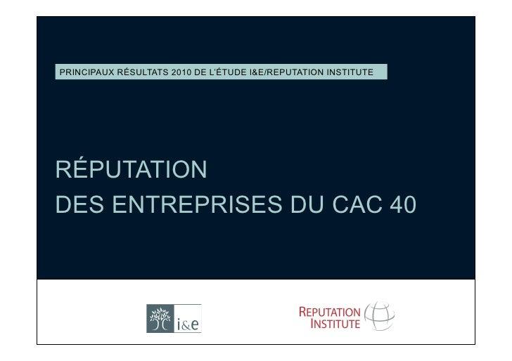 PRINCIPAUX RÉSULTATS 2010 DE L'ÉTUDE I&E/REPUTATION INSTITUTE     RÉPUTATION DES ENTREPRISES DU CAC 40
