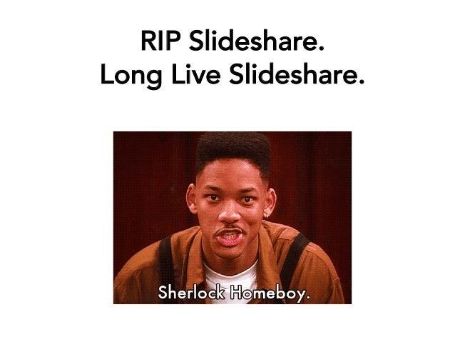 RIP Slideshare. Long Live Slideshare.