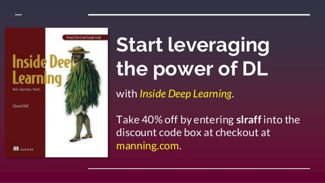 Start leveraging the power of DL with Inside Deep Learning. Take 40% off by entering slraff into the discount code box at ...