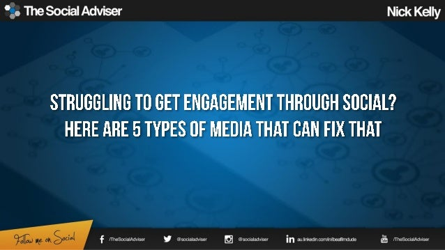 ',9 The Social Adviser Nick Kelly  STRUGGLING TG GET ENGAGEMENT THRGUGH SGGIAL?  HERE ARE 5 TYPES GF MEDIA THAT GAN FIX TH...