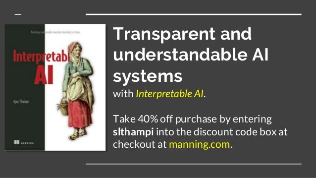Transparent and understandable AI systems with Interpretable AI. Take 40% off purchase by entering slthampi into the disco...