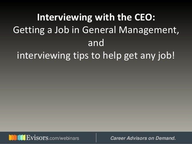 Interviewing with the CEO: Getting a Job in General Management, and interviewing tips to help get any job! Hosted by: Care...