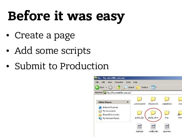 Before it was easy • Create a page • Add some scripts • Submit to Production