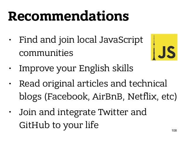 Recommendations • Find and join local JavaScript communities • Improve your English skills • Read original articles and te...