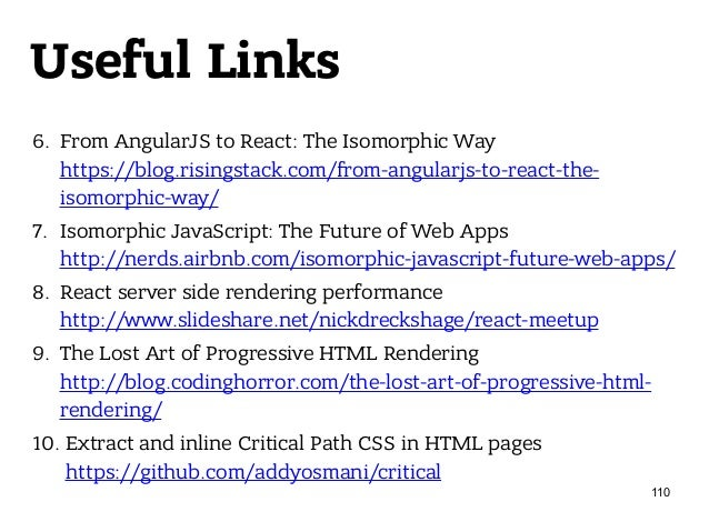 Useful Links 6. From AngularJS to React: The Isomorphic Way https://blog.risingstack.com/from-angularjs-to-react-the- iso...