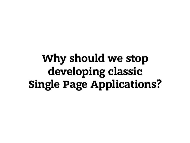 Why should we stop developing classic Single Page Applications?