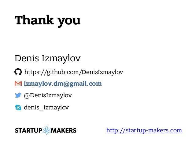 Thank you Denis Izmaylov @DenisIzmaylov https://github.com/DenisIzmaylov http://startup-makers.com denis_izmaylov izmaylov...
