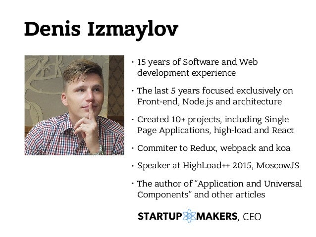 Denis Izmaylov • 15 years of Software and Web development experience • The last 5 years focused exclusively on Front-end, ...