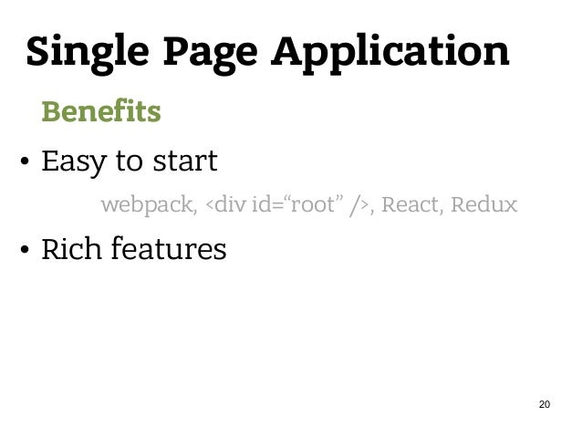 """Single Page Application Benefits • Easy to start • Rich features webpack, <div id=""""root"""" />, React, Redux 20"""