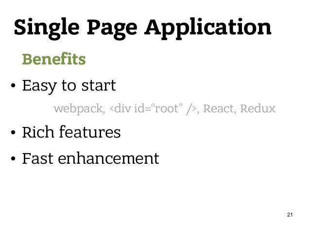 """Single Page Application Benefits • Easy to start • Rich features • Fast enhancement webpack, <div id=""""root"""" />, React, Red..."""