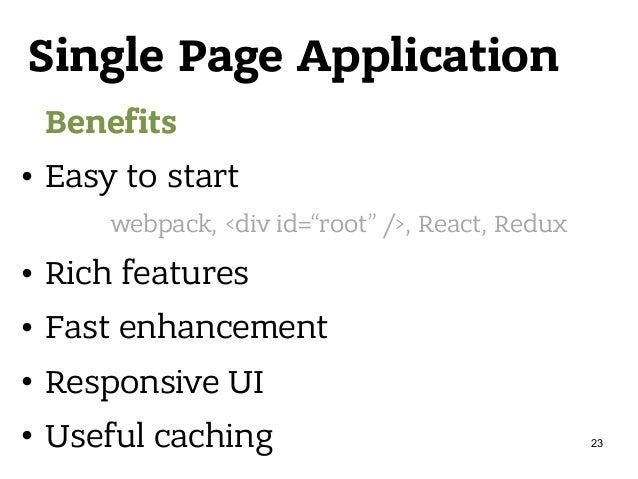 Single Page Application Benefits • Easy to start • Rich features • Fast enhancement • Responsive UI • Useful caching webpa...