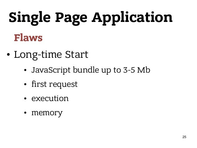 Single Page Application Flaws • Long-time Start • JavaScript bundle up to 3-5 Mb • first request • execution • memory 25