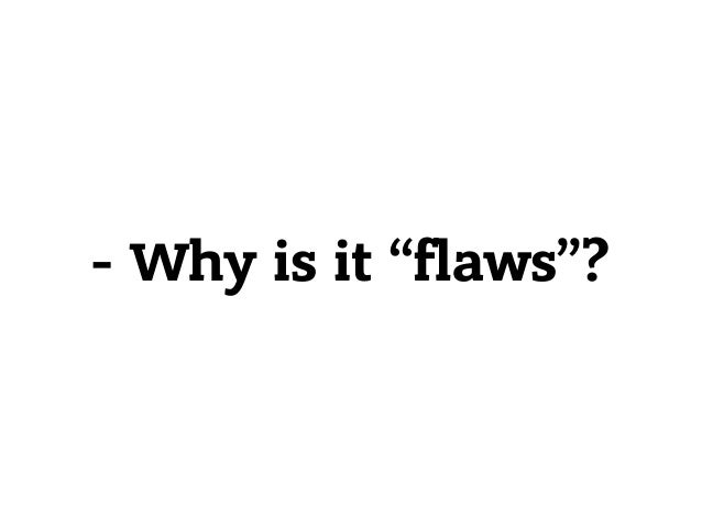 """- Why is it """"flaws""""?"""