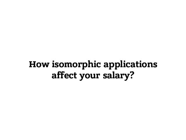 How isomorphic applications affect your salary?