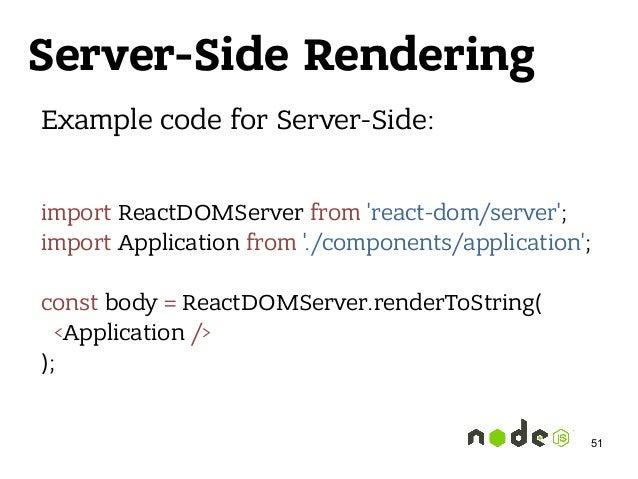 Server-Side Rendering Example code for Server-Side: import ReactDOMServer from 'react-dom/server'; import Application fro...