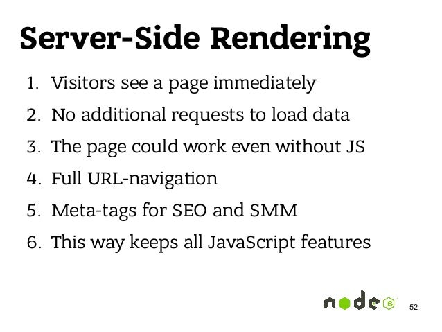 Server-Side Rendering 1. Visitors see a page immediately 2. No additional requests to load data 3. The page could work eve...