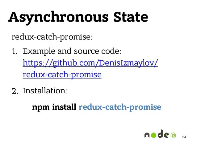 Asynchronous State redux-catch-promise: 1. Example and source code: https://github.com/DenisIzmaylov/ redux-catch-promise...