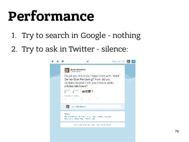 Performance 1. Try to search in Google - nothing 2. Try to ask in Twitter - silence: 79