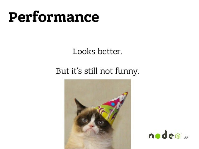 Performance Looks better.  But it's still not funny. 82