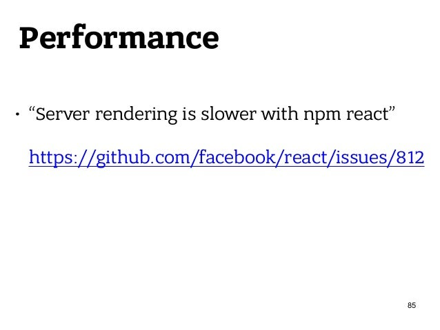 """Performance • """"Server rendering is slower with npm react""""  https://github.com/facebook/react/issues/812  85"""