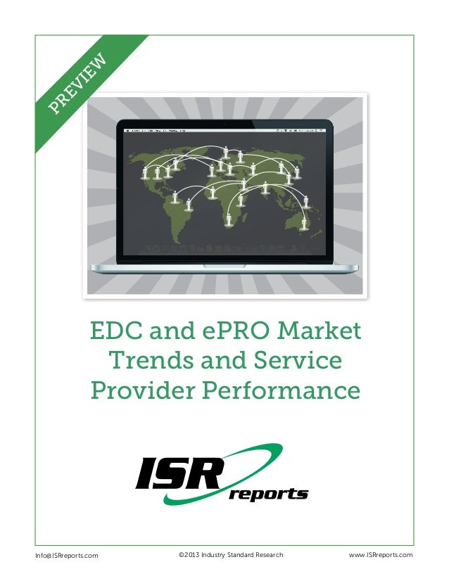 EDC and ePRO MarketTrends and ServiceProvider PerformanceInfo@ISRreports.com ©2013 Industry Standard Research www...