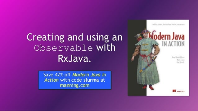 Creating and using an Observable with RxJava. Save 42% off Modern Java in Action with code slurma at manning.com