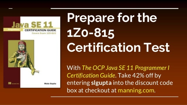Prepare for the 1Z0-815 Certification Test With The OCP Java SE 11 Programmer I Certification Guide. Take 42% off by enter...