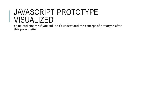 JAVASCRIPT PROTOTYPE VISUALIZED come and bite me if you still don't understand the concept of prototype after this present...