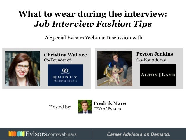 What to wear during the interview: Job Interview Fashion Tips A Special Evisors Webinar Discussion with: Christina Wallace...