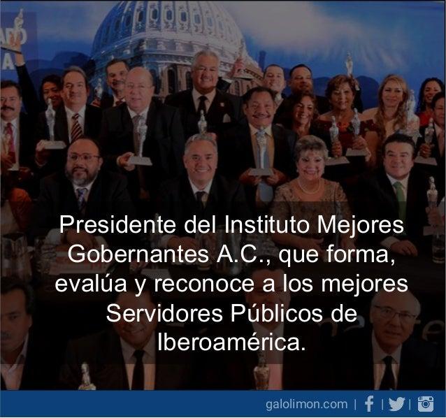 Galo Limón Presidente del Instituto Mejores Gobernantes A.C. Slide 2