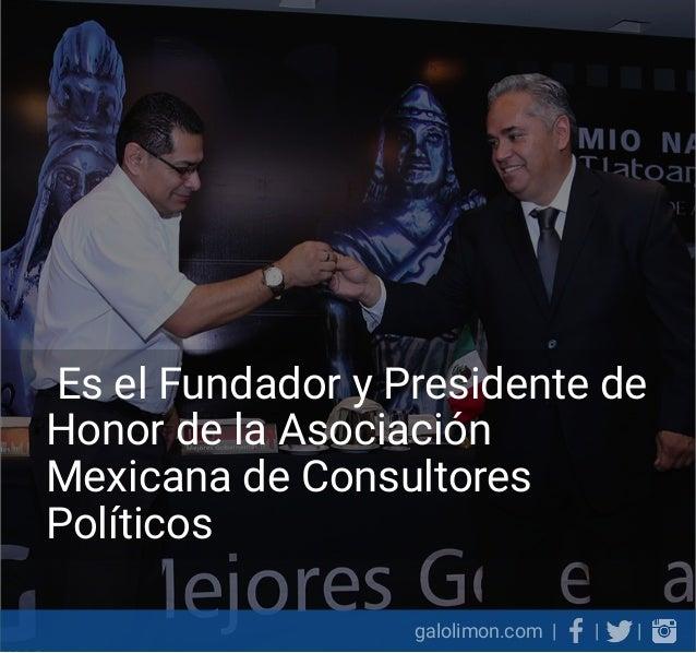 Galo Limón Presidente del Instituto Mejores Gobernantes A.C. Slide 3