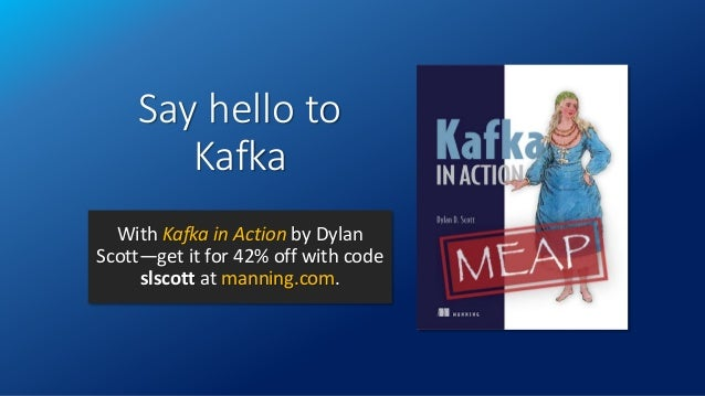 Say hello to Kafka With Kafka in Action by Dylan Scott—get it for 42% off with code slscott at manning.com.