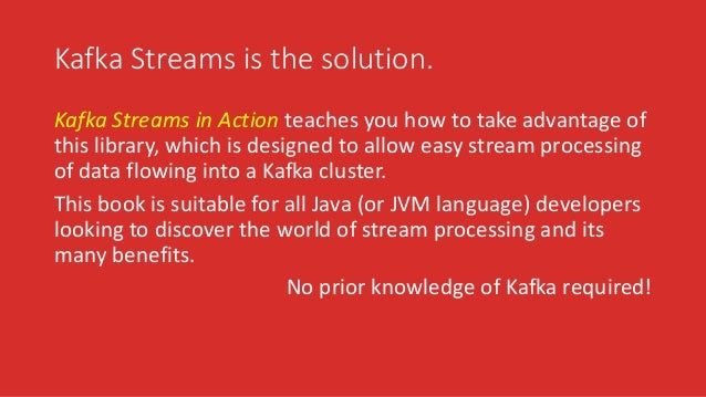 Kafka Streams is the solution. Kafka Streams in Action teaches you how to take advantage of this library, which is designe...