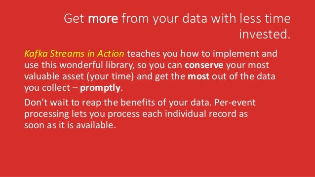 Get more from your data with less time invested. Kafka Streams in Action teaches you how to implement and use this wonderf...