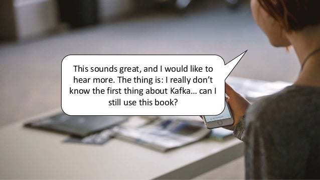 This sounds great, and I would like to hear more. The thing is: I really don't know the first thing about Kafka… can I sti...
