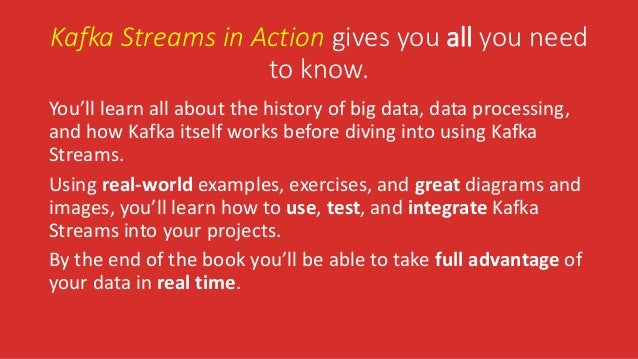 Kafka Streams in Action gives you all you need to know. You'll learn all about the history of big data, data processing, a...