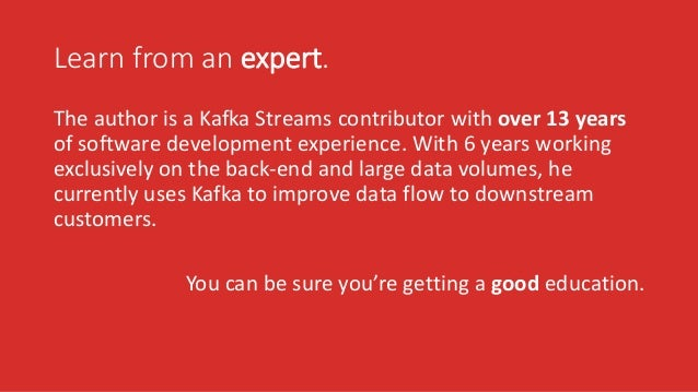 Learn from an expert. The author is a Kafka Streams contributor with over 13 years of software development experience. Wit...
