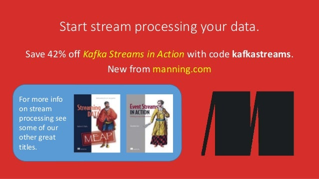 Start stream processing your data. Save 42% off Kafka Streams in Action with code kafkastreams. New from manning.com For m...