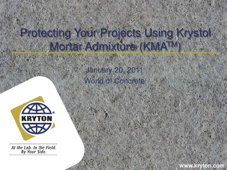 Protecting Your Projects Using Krystol Mortar Admixture (KMATM)<br />January 20, 2011<br />World of Concrete<br />