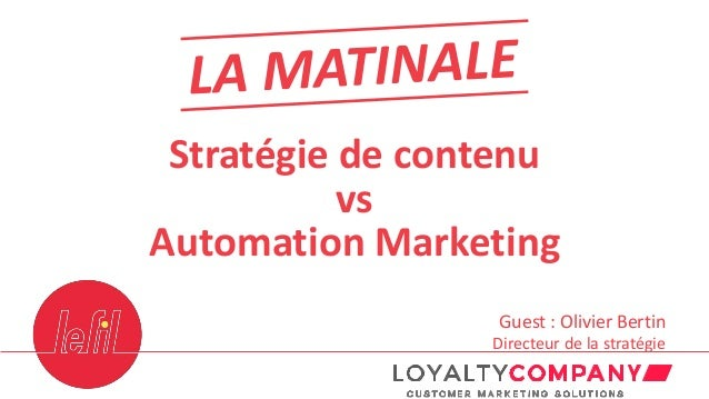 Stratégie de contenu vs Automation Marketing Guest : Olivier Bertin Directeur de la stratégie