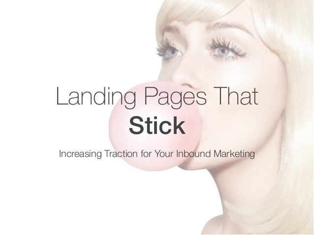 Landing Pages That  Stick  Increasing Traction for Your Inbound Marketing